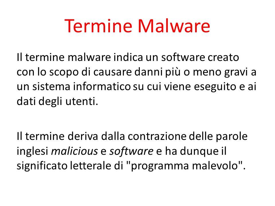 Termine Malware Il termine malware indica un software creato con lo scopo di causare danni più o meno gravi a un sistema informatico su cui viene eseg