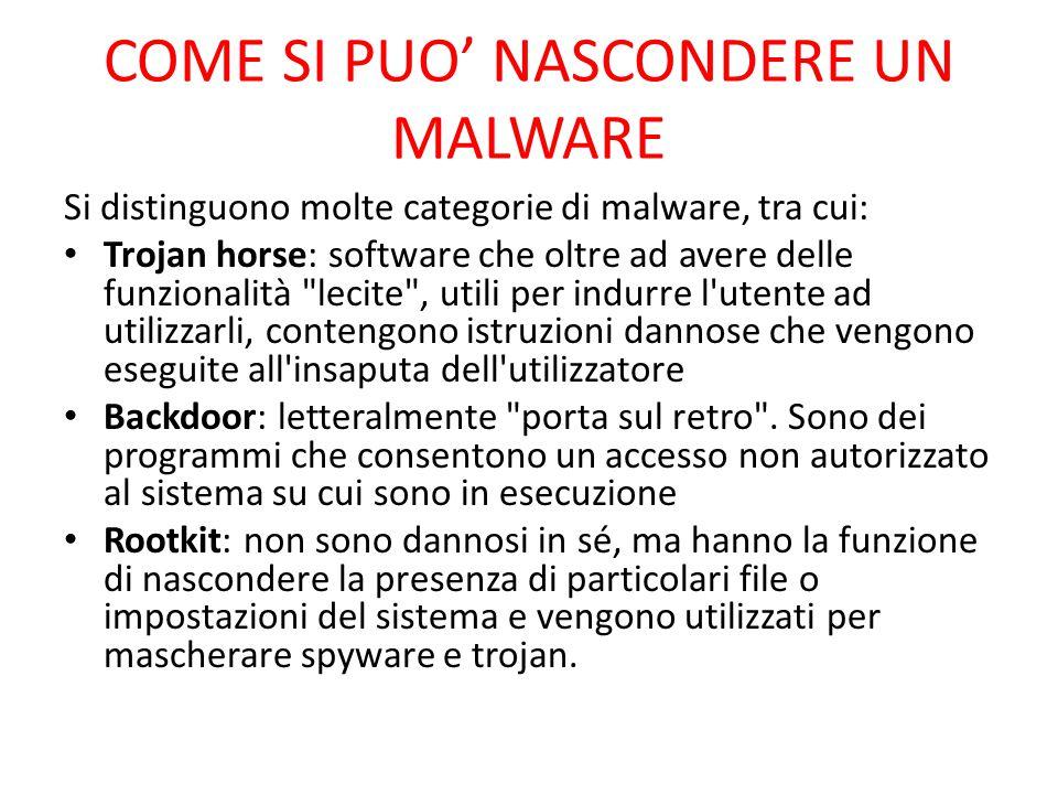 COME SI PUO' NASCONDERE UN MALWARE Si distinguono molte categorie di malware, tra cui: Trojan horse: software che oltre ad avere delle funzionalità
