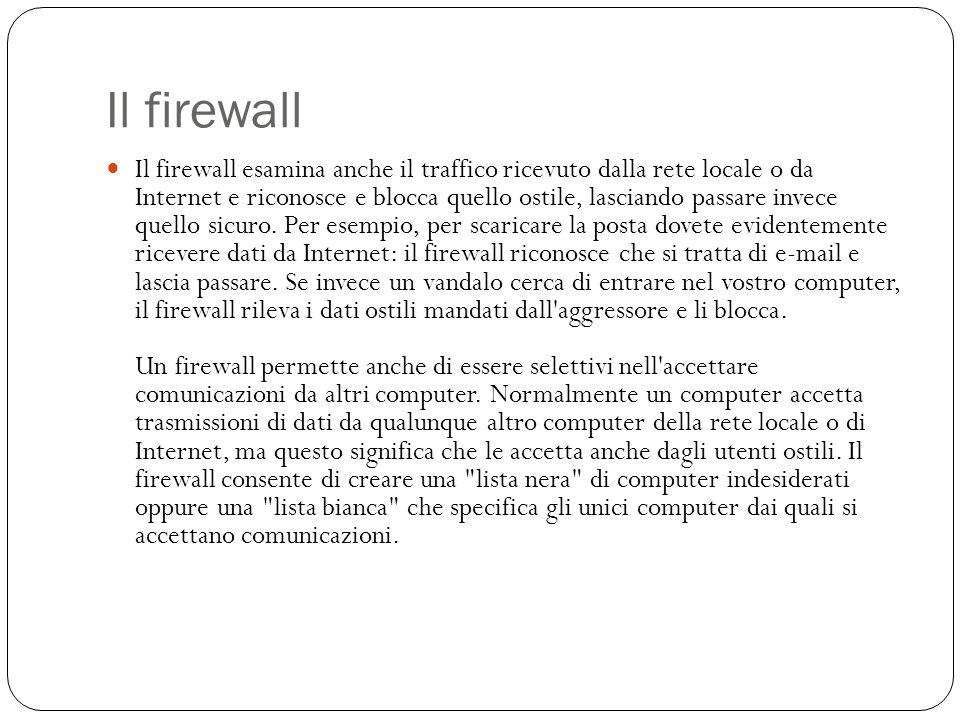 Il firewall Il firewall esamina anche il traffico ricevuto dalla rete locale o da Internet e riconosce e blocca quello ostile, lasciando passare invec
