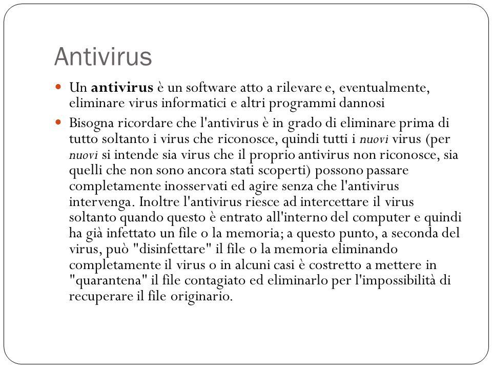 Antivirus Un antivirus è un software atto a rilevare e, eventualmente, eliminare virus informatici e altri programmi dannosi Bisogna ricordare che l'a