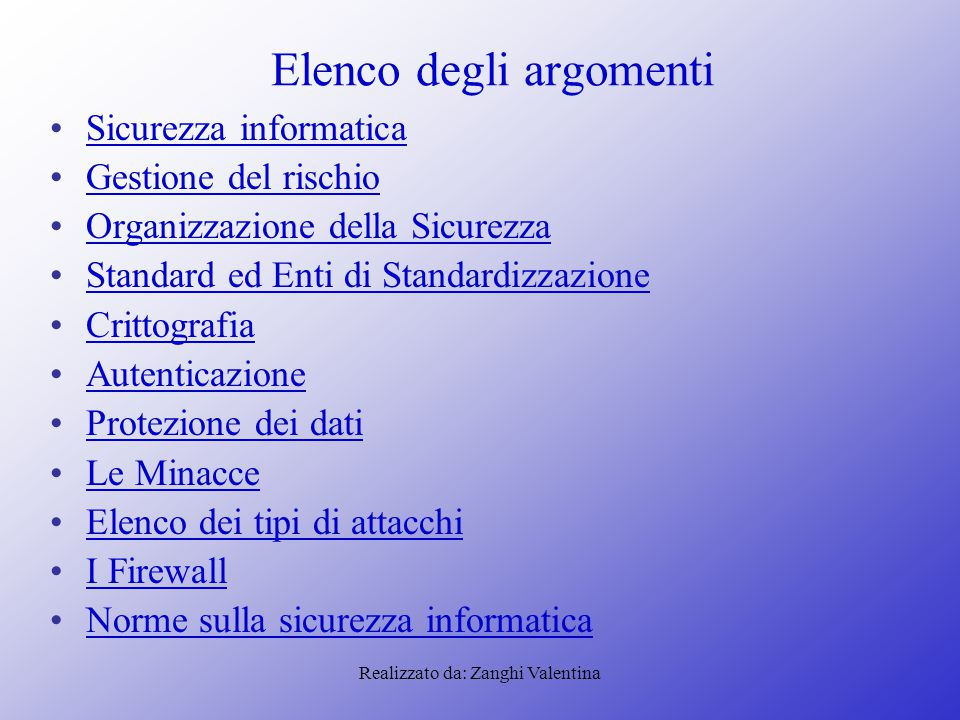 Realizzato da: Zanghi Valentina Elenco degli argomenti Sicurezza informatica Gestione del rischio Organizzazione della Sicurezza Standard ed Enti di S