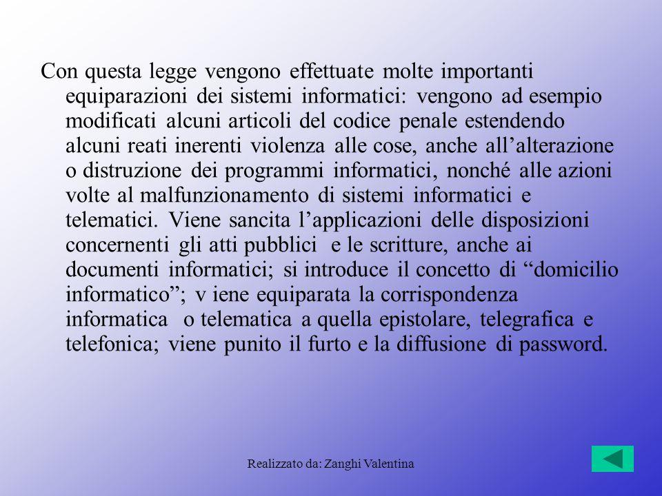 Realizzato da: Zanghi Valentina Con questa legge vengono effettuate molte importanti equiparazioni dei sistemi informatici: vengono ad esempio modific