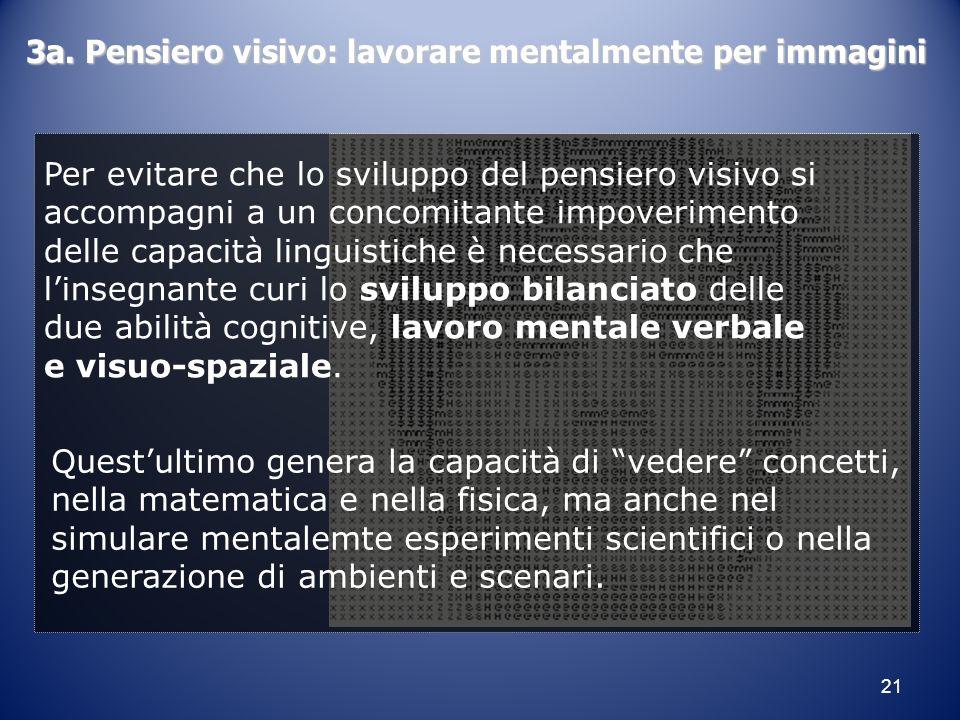 21 Per evitare che lo sviluppo del pensiero visivo si accompagni a un concomitante impoverimento delle capacità linguistiche è necessario che l'insegn