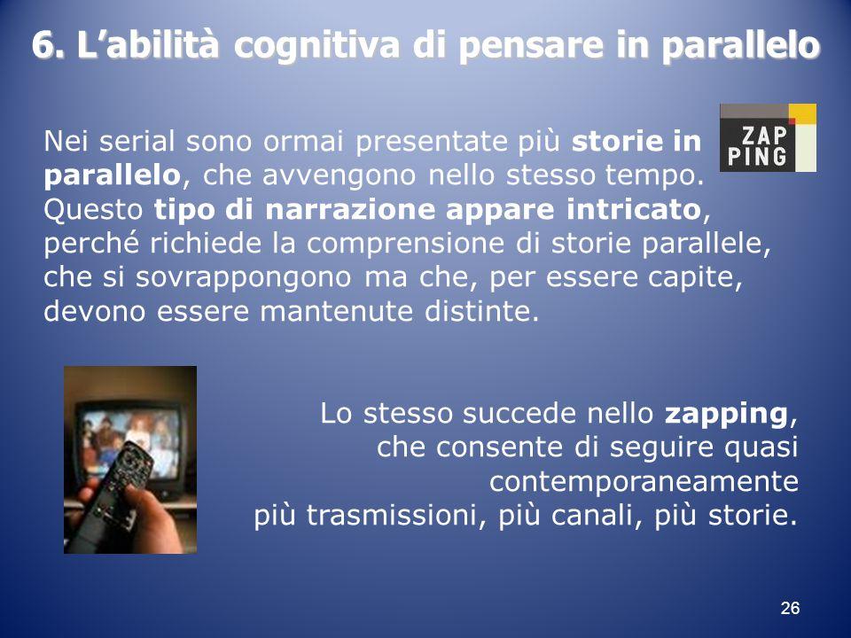 26 6. L'abilità cognitiva di pensare in parallelo Nei serial sono ormai presentate più storie in parallelo, che avvengono nello stesso tempo. Questo t