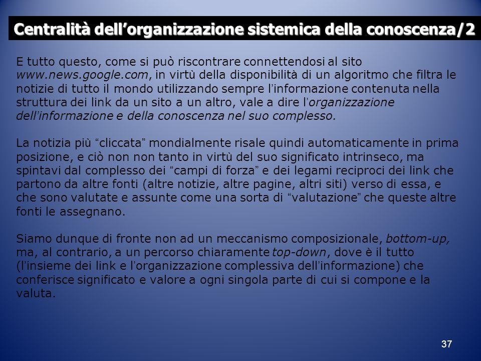 37 Centralità dell'organizzazione sistemica della conoscenza/2 E tutto questo, come si può riscontrare connettendosi al sito www.news.google.com, in v