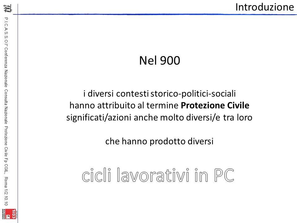 P.I.C.A.S.S.O I° Conferenza Nazionale Consulta Nazionale Protezione Civile Fp CGIL, Roma 1/2.10.10 Introduzione Nel 900 i diversi contesti storico-pol