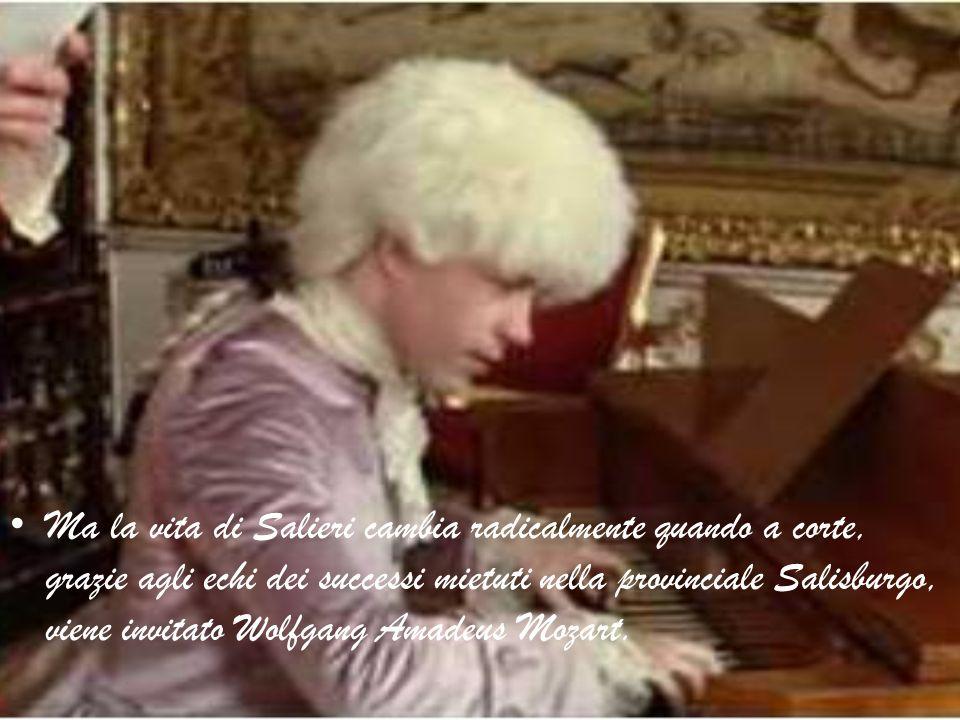 Ma la vita di Salieri cambia radicalmente quando a corte, grazie agli echi dei successi mietuti nella provinciale Salisburgo, viene invitato Wolfgang