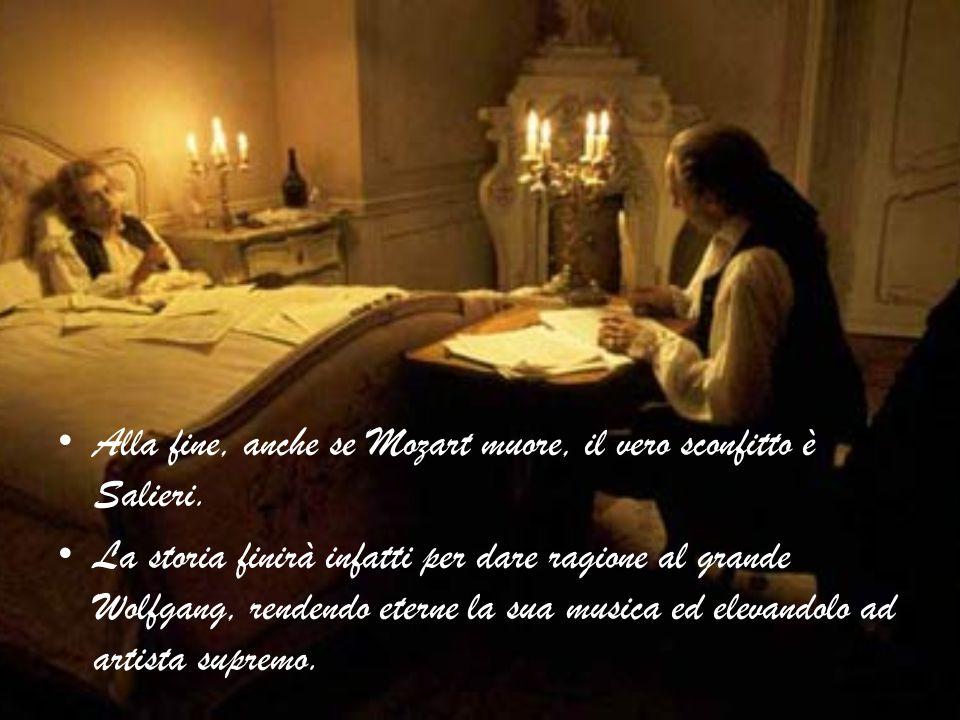 Alla fine, anche se Mozart muore, il vero sconfitto è Salieri. La storia finirà infatti per dare ragione al grande Wolfgang, rendendo eterne la sua mu