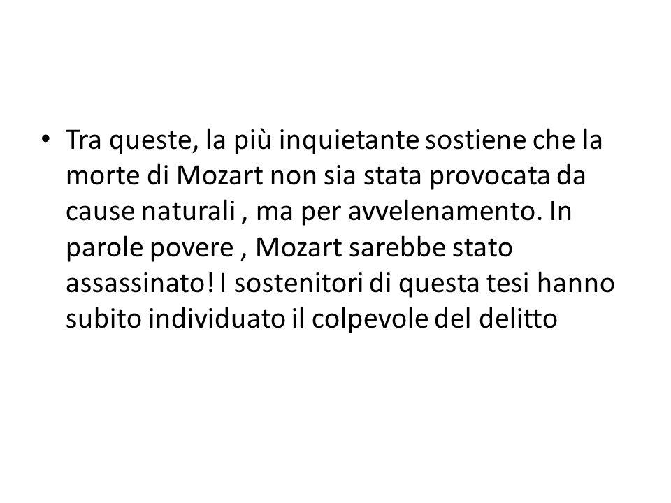 Tra queste, la più inquietante sostiene che la morte di Mozart non sia stata provocata da cause naturali, ma per avvelenamento. In parole povere, Moza