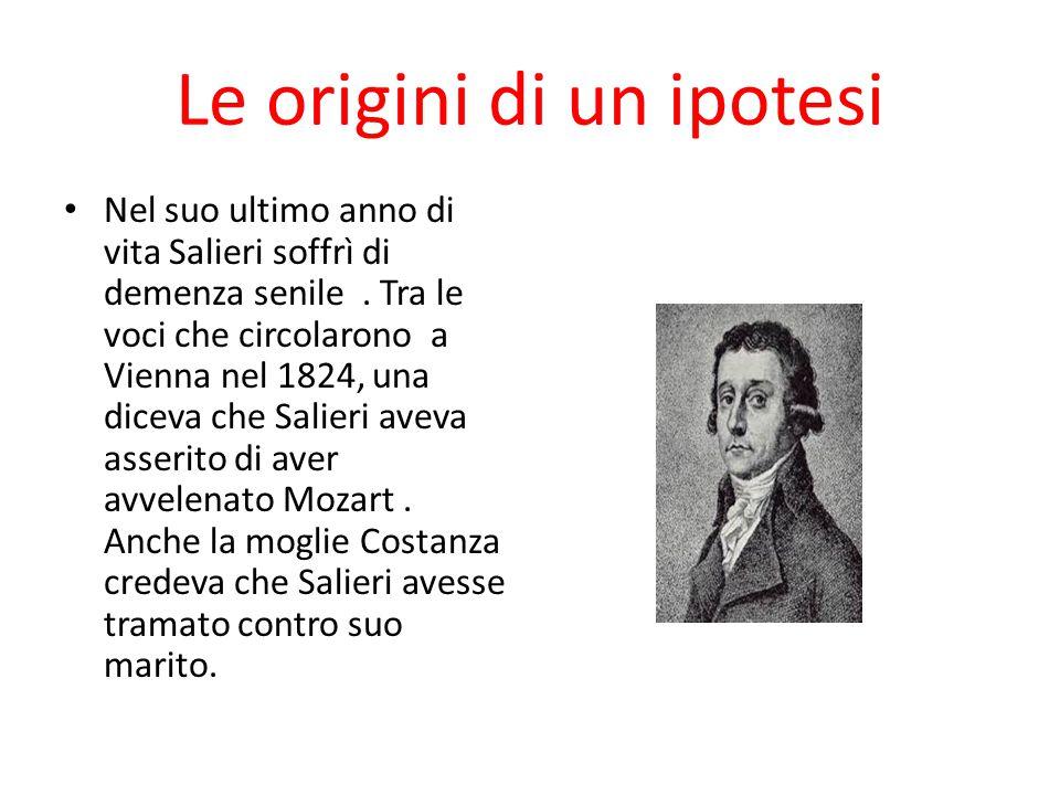 Le origini di un ipotesi Nel suo ultimo anno di vita Salieri soffrì di demenza senile. Tra le voci che circolarono a Vienna nel 1824, una diceva che S