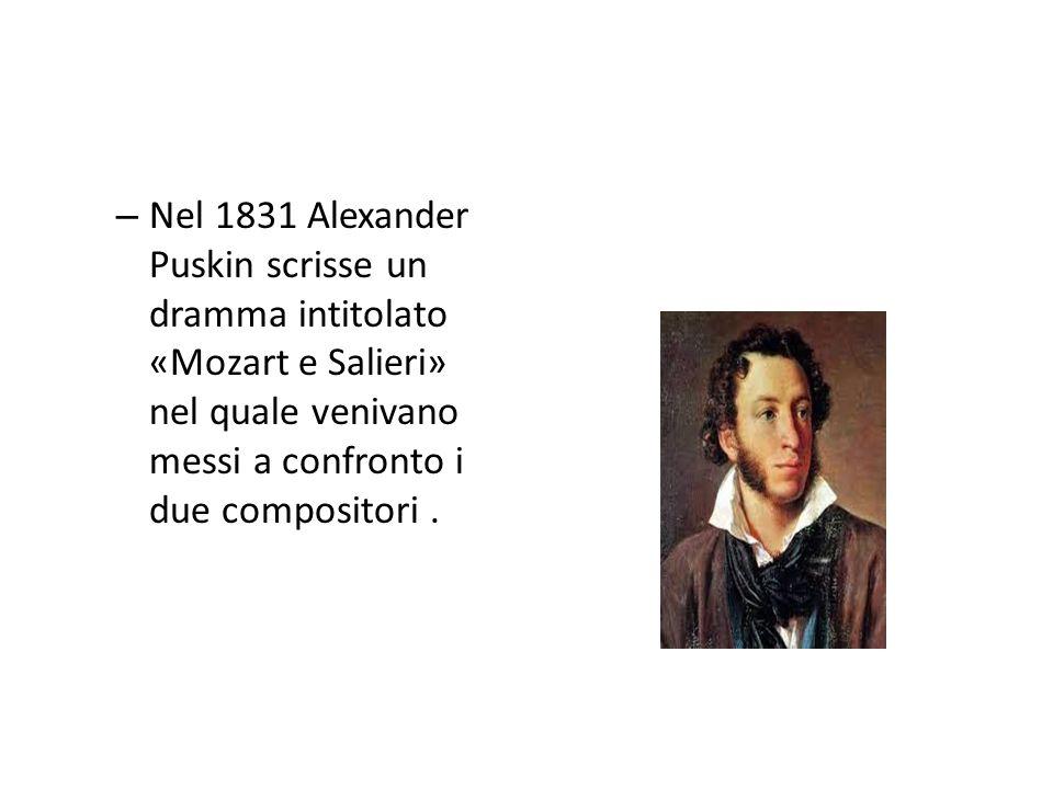 – Nel 1831 Alexander Puskin scrisse un dramma intitolato «Mozart e Salieri» nel quale venivano messi a confronto i due compositori.
