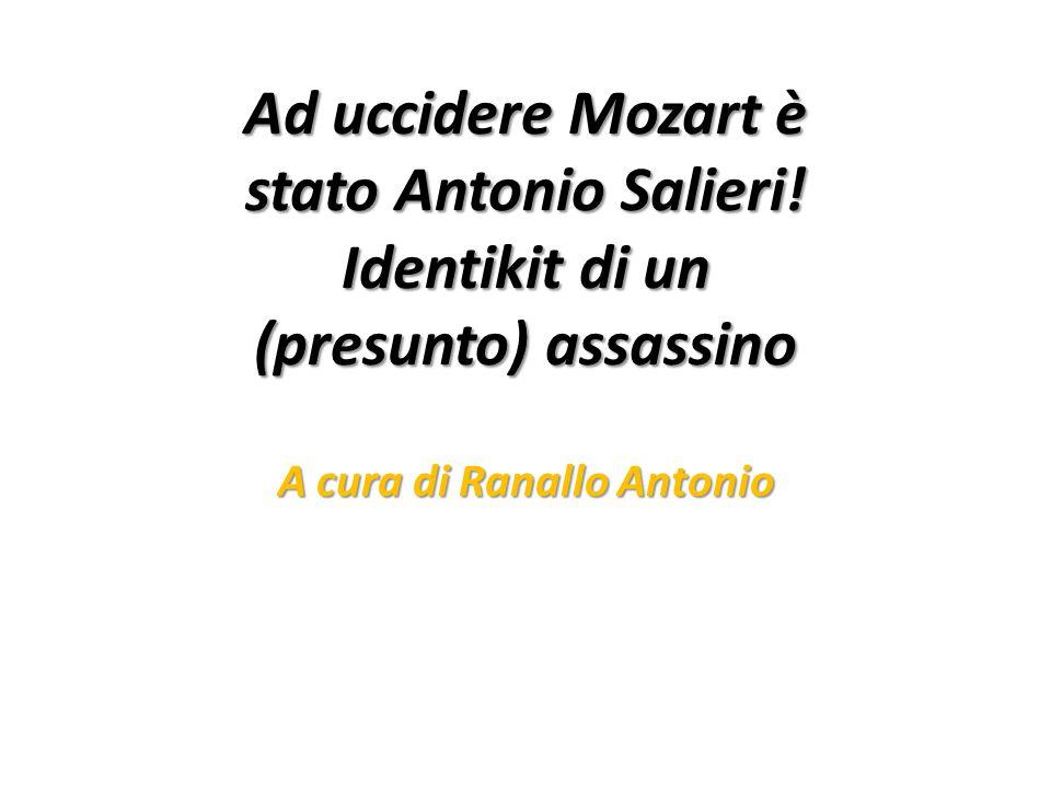 Ad uccidere Mozart è stato Antonio Salieri.