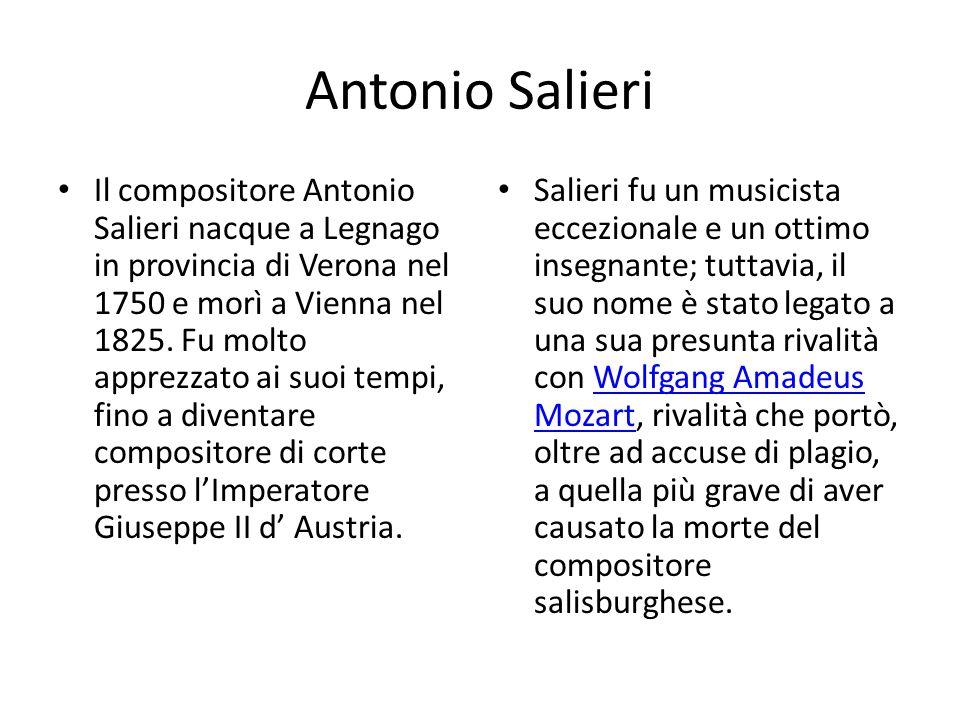 Antonio Salieri Il compositore Antonio Salieri nacque a Legnago in provincia di Verona nel 1750 e morì a Vienna nel 1825.