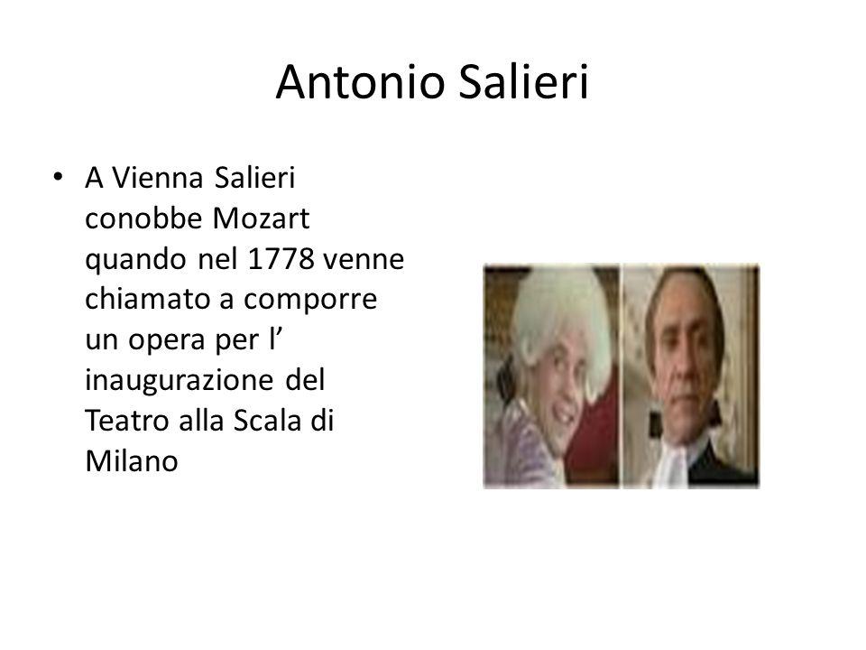 Antonio Salieri A Vienna Salieri conobbe Mozart quando nel 1778 venne chiamato a comporre un opera per l' inaugurazione del Teatro alla Scala di Milano