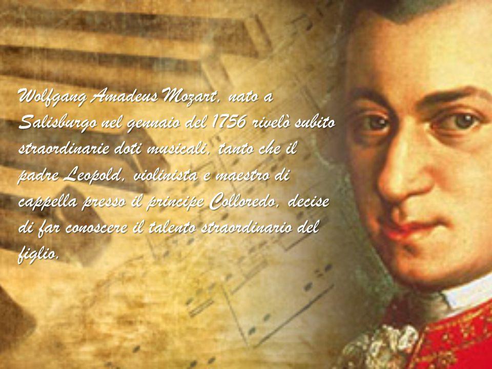 Wolfgang Amadeus Mozart, nato a Salisburgo nel gennaio del 1756 rivelò subito straordinarie doti musicali, tanto che il padre Leopold, violinista e ma
