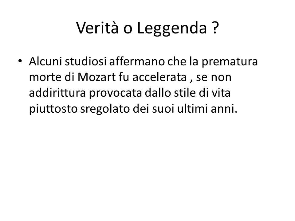Verità o Leggenda ? Alcuni studiosi affermano che la prematura morte di Mozart fu accelerata, se non addirittura provocata dallo stile di vita piuttos