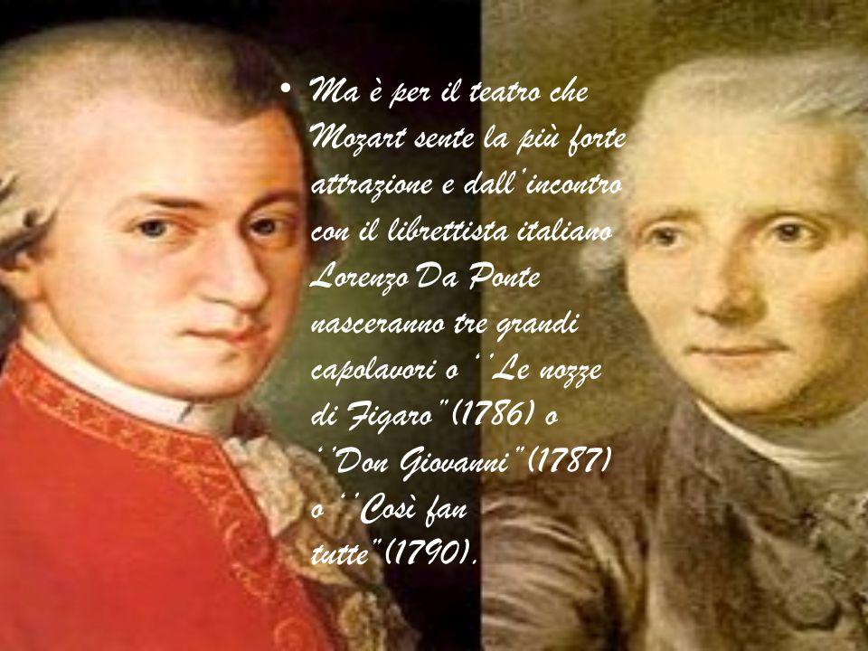 Ma è per il teatro che Mozart sente la più forte attrazione e dall'incontro con il librettista italiano Lorenzo Da Ponte nasceranno tre grandi capolav