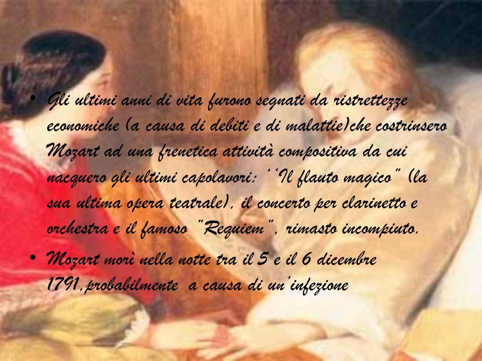 Gli ultimi anni di vita furono segnati da ristrettezze economiche (a causa di debiti e di malattie)che costrinsero Mozart ad una frenetica attività co