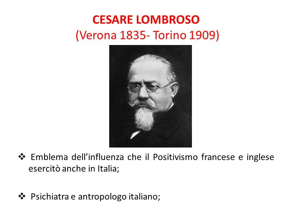 CESARE LOMBROSO (Verona 1835- Torino 1909)  Emblema dell'influenza che il Positivismo francese e inglese esercitò anche in Italia;  Psichiatra e ant