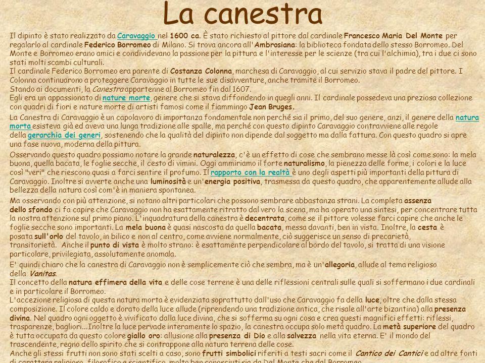 La canestra Il dipinto è stato realizzato da Caravaggio nel 1600 ca. È stato richiesto al pittore dal cardinale Francesco Maria Del Monte per regalarl
