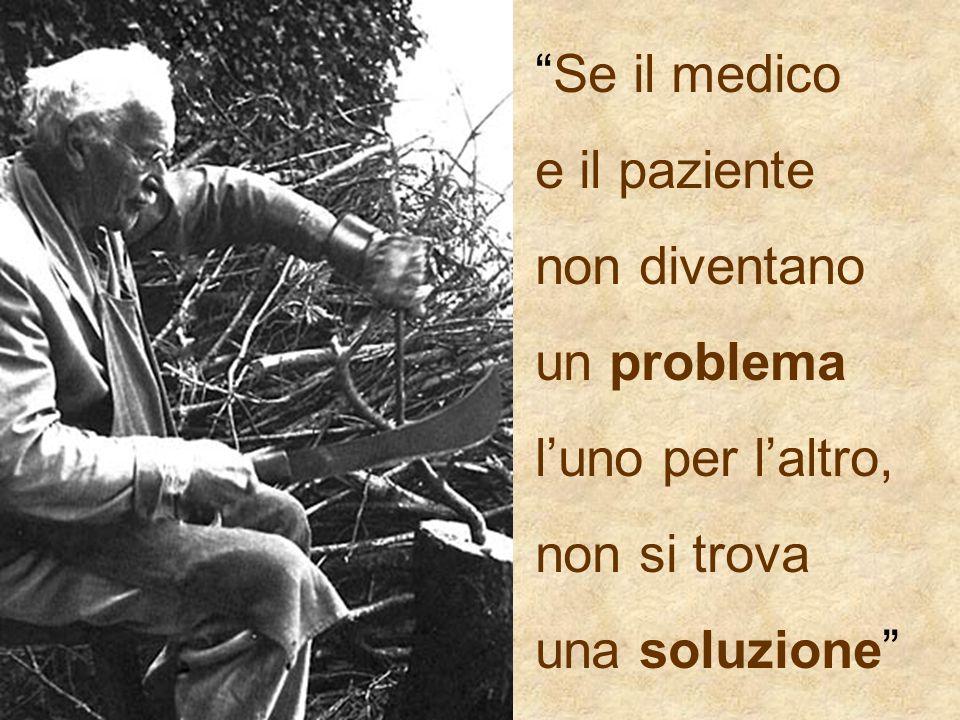 """""""Se il medico e il paziente non diventano un problema l'uno per l'altro, non si trova una soluzione"""""""