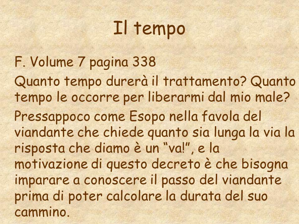 Il tempo F. Volume 7 pagina 338 Quanto tempo durerà il trattamento? Quanto tempo le occorre per liberarmi dal mio male? Pressappoco come Esopo nella f