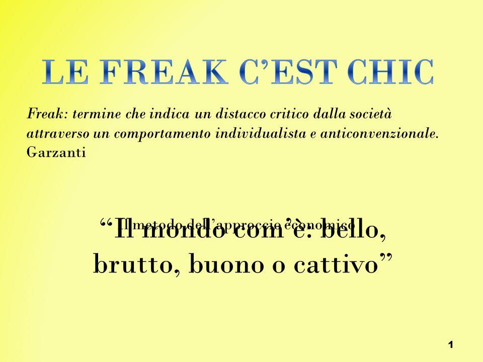 """""""Il mondo com'è: bello, brutto, buono o cattivo"""" 1 Freak: termine che indica un distacco critico dalla società attraverso un comportamento individuali"""