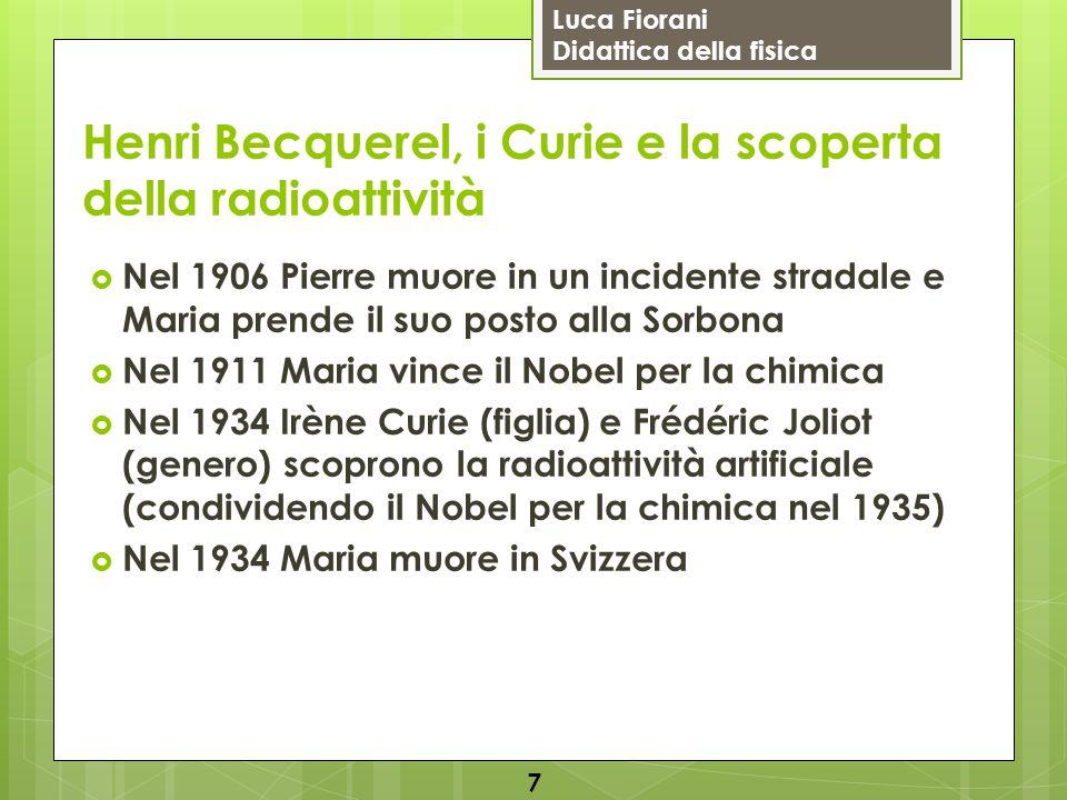Luca Fiorani Didattica della fisica Henri Becquerel, i Curie e la scoperta della radioattività  Nozioni che lo studente dovrà possedere all'esame (a livello elementare):  Raggi X  Fluorescenza  Radioattività 8