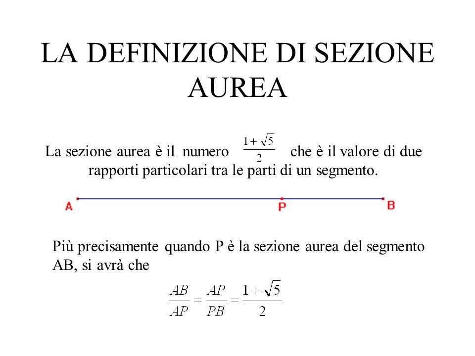LA DEFINIZIONE DI SEZIONE AUREA La sezione aurea è il numero che è il valore di due rapporti particolari tra le parti di un segmento. Più precisamente