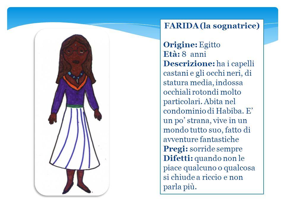 FARIDA (la sognatrice) Origine: Egitto Età: 8 anni Descrizione: ha i capelli castani e gli occhi neri, di statura media, indossa occhiali rotondi molt