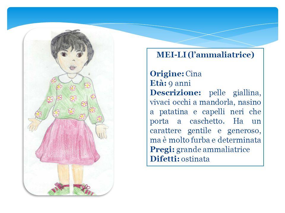 MEI-LI (l'ammaliatrice) Origine: Cina Età: 9 anni Descrizione: pelle giallina, vivaci occhi a mandorla, nasino a patatina e capelli neri che porta a c