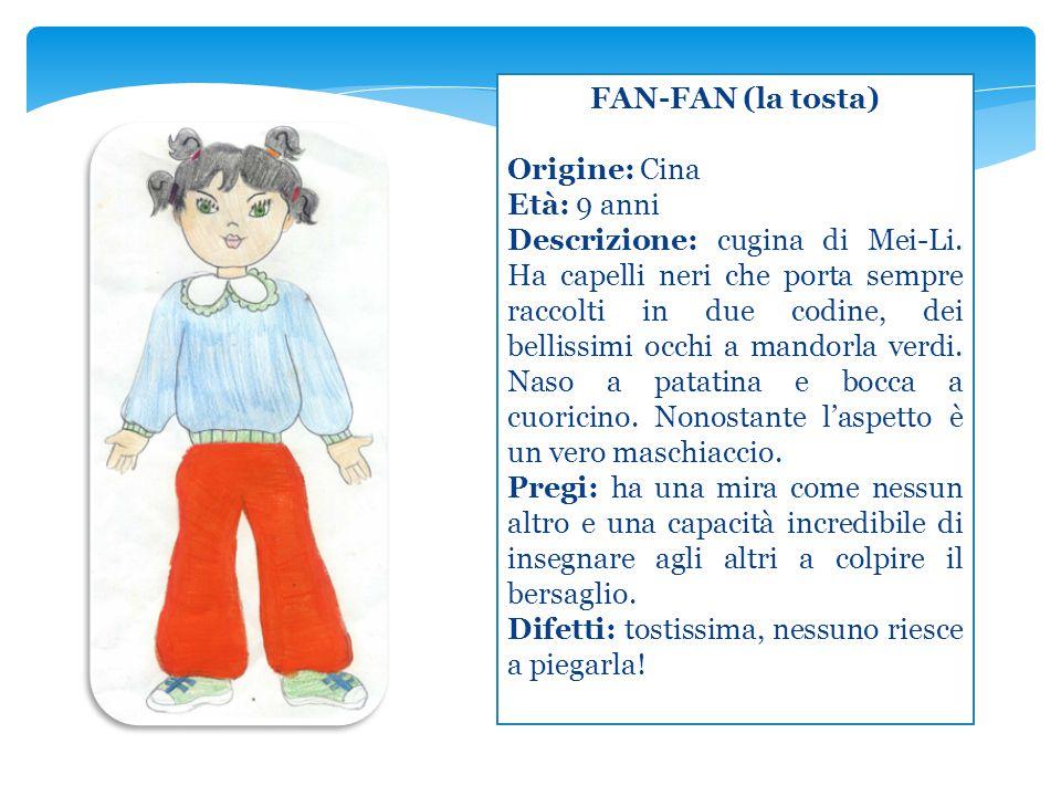 FAN-FAN (la tosta) Origine: Cina Età: 9 anni Descrizione: cugina di Mei-Li. Ha capelli neri che porta sempre raccolti in due codine, dei bellissimi oc