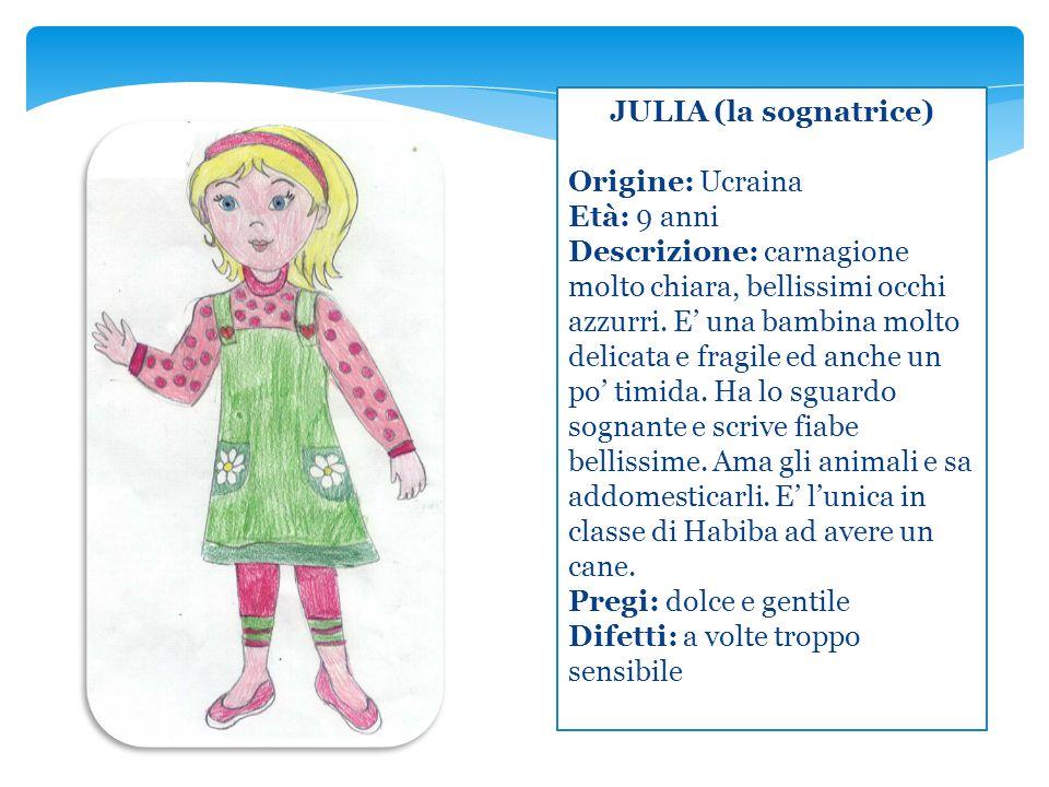 JULIA (la sognatrice) Origine: Ucraina Età: 9 anni Descrizione: carnagione molto chiara, bellissimi occhi azzurri. E' una bambina molto delicata e fra