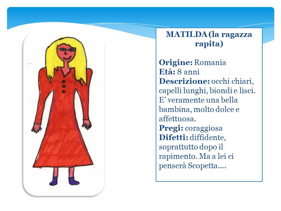 MATILDA (la ragazza rapita) Origine: Romania Età: 8 anni Descrizione: occhi chiari, capelli lunghi, biondi e lisci. E' veramente una bella bambina, mo