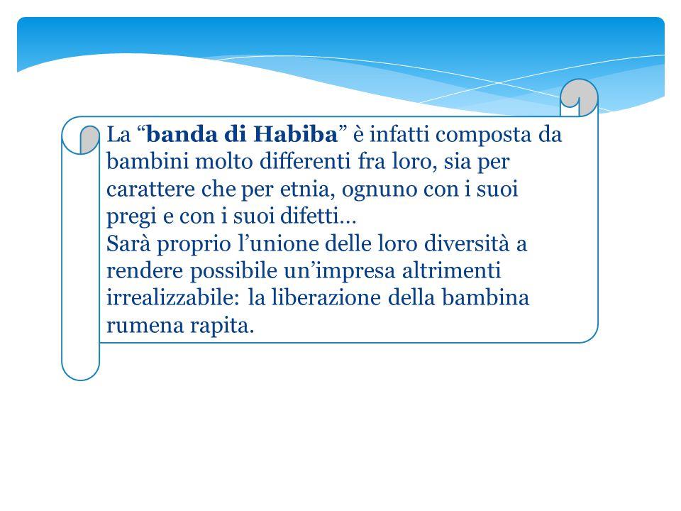 """La """"banda di Habiba"""" è infatti composta da bambini molto differenti fra loro, sia per carattere che per etnia, ognuno con i suoi pregi e con i suoi di"""