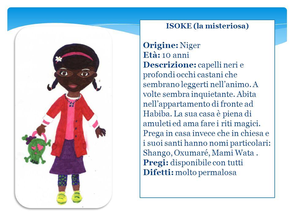 ISOKE (la misteriosa) Origine: Niger Età: 10 anni Descrizione: capelli neri e profondi occhi castani che sembrano leggerti nell'animo. A volte sembra