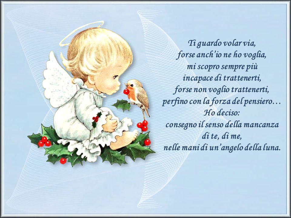Gli angeli, al mattino possono essere visti fra una rugiada piegarsi, sorridere, volare.