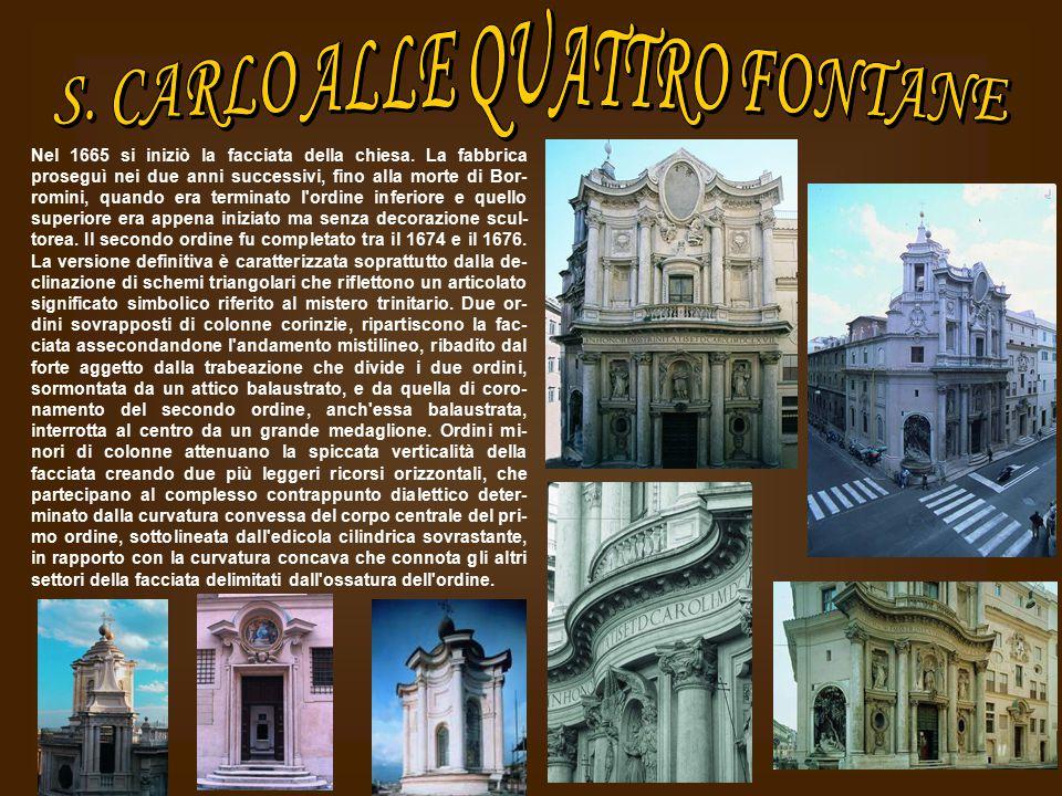 Nel 1665 si iniziò la facciata della chiesa. La fabbrica proseguì nei due anni successivi, fino alla morte di Bor- romini, quando era terminato l'ordi