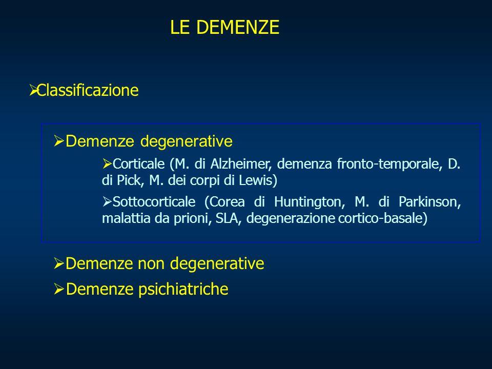 LE DEMENZE  Classificazione  Demenze degenerative  Corticale (M. di Alzheimer, demenza fronto-temporale, D. di Pick, M. dei corpi di Lewis)  Sotto
