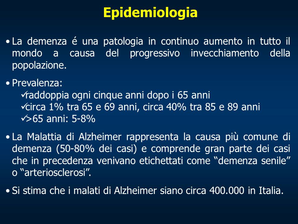 Epidemiologia La demenza é una patologia in continuo aumento in tutto il mondo a causa del progressivo invecchiamento della popolazione. Prevalenza: r