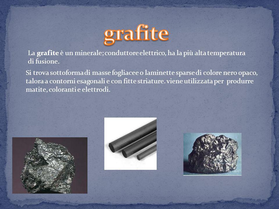 La grafite è un minerale; conduttore elettrico, ha la più alta temperatura di fusione.