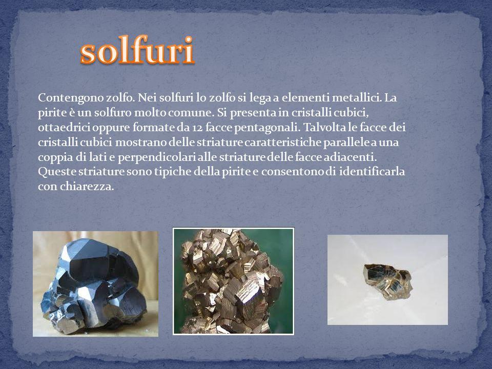 Contengono zolfo.Nei solfuri lo zolfo si lega a elementi metallici.