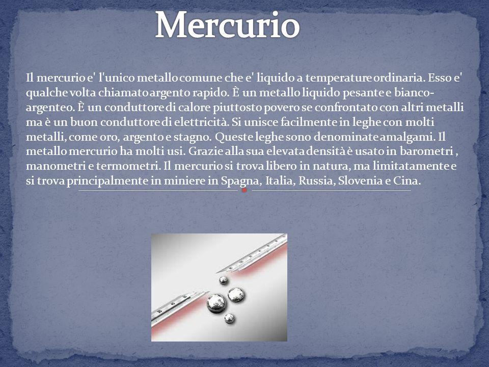 Il mercurio e l unico metallo comune che e liquido a temperature ordinaria.