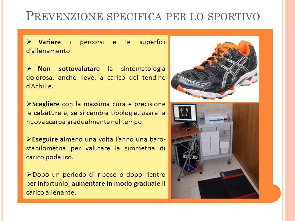 P REVENZIONE SPECIFICA PER LO SPORTIVO  Variare i percorsi e le superfici d'allenamento.