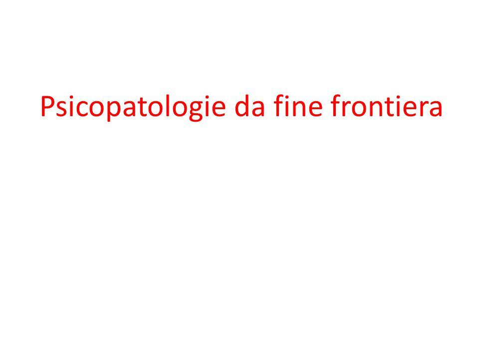 Psicopatologie da fine frontiera