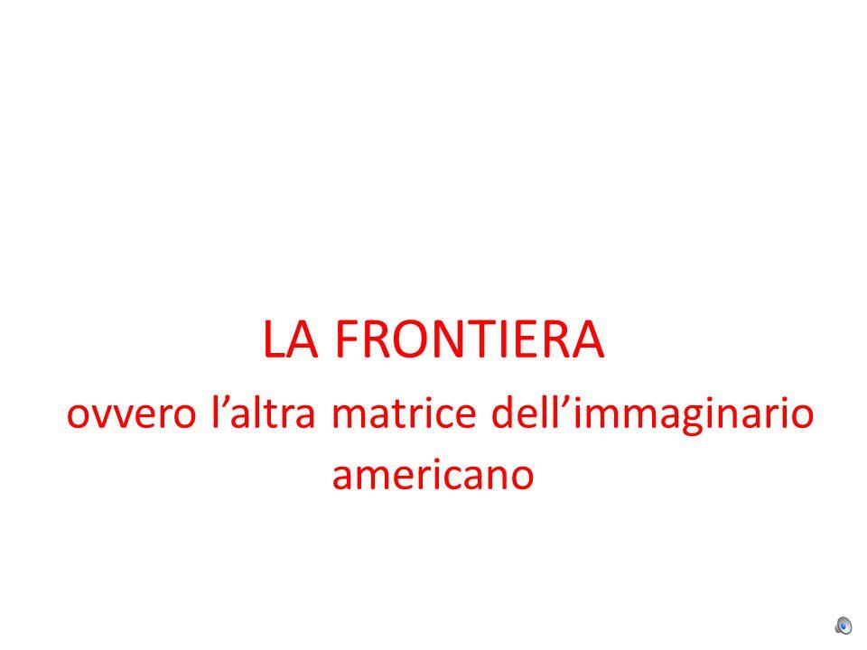 LA FRONTIERA ovvero l'altra matrice dell'immaginario americano