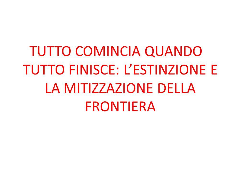 TUTTO COMINCIA QUANDO TUTTO FINISCE: L'ESTINZIONE E LA MITIZZAZIONE DELLA FRONTIERA
