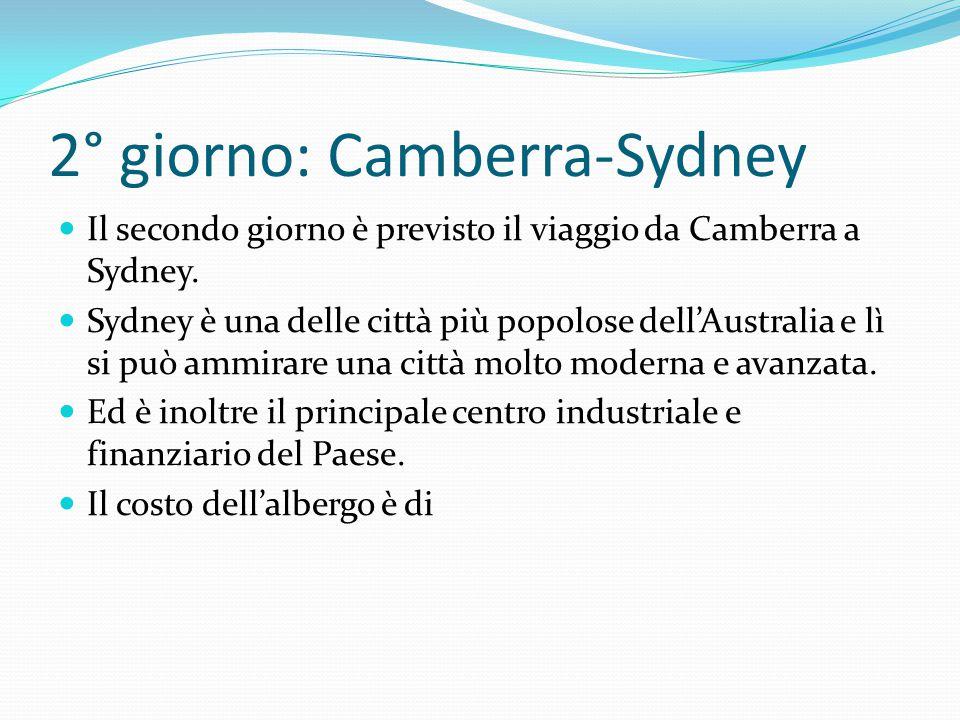 2° giorno: Camberra-Sydney Il secondo giorno è previsto il viaggio da Camberra a Sydney.