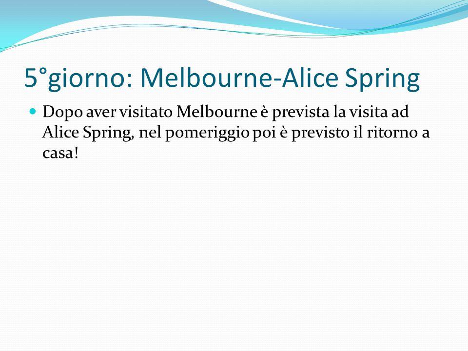 5°giorno: Melbourne-Alice Spring Dopo aver visitato Melbourne è prevista la visita ad Alice Spring, nel pomeriggio poi è previsto il ritorno a casa!