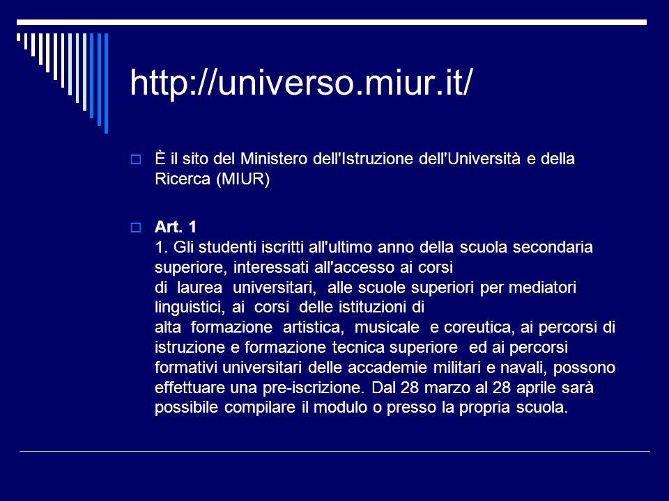 http://universo.miur.it/  È il sito del Ministero dell'Istruzione dell'Università e della Ricerca (MIUR)  Art. 1 1. Gli studenti iscritti all'ultimo